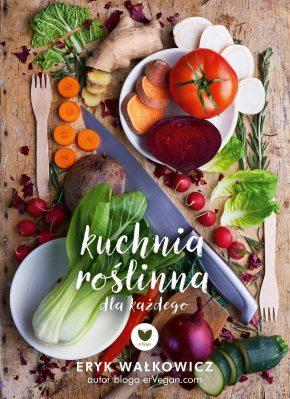 Kuchnia Roślinna Na Każdego Kuchnia Wegańska Cookmagazine